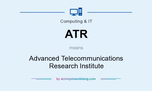 What does ATR mean? It stands for Advanced Telecommunications Research Institute