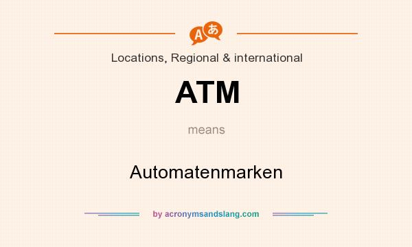 What does ATM mean? It stands for Automatenmarken
