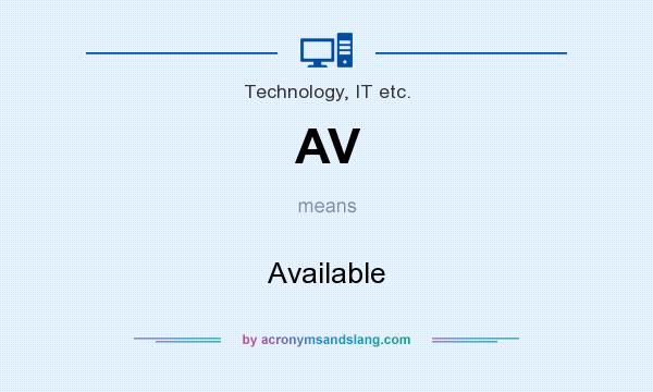 What does AV mean? It stands for Available