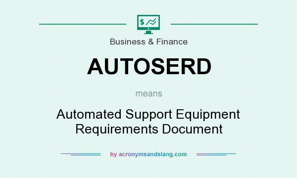 What does AUTOSERD mean? It stands for Automated Support Equipment Requirements Document