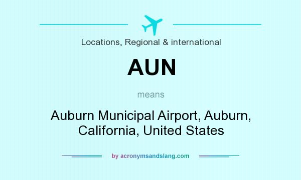 What does AUN mean? It stands for Auburn Municipal Airport, Auburn, California, United States