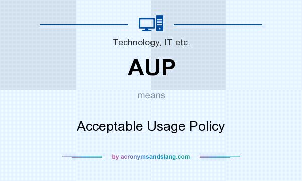 What does AUP mean? It stands for Acceptable Usage Policy