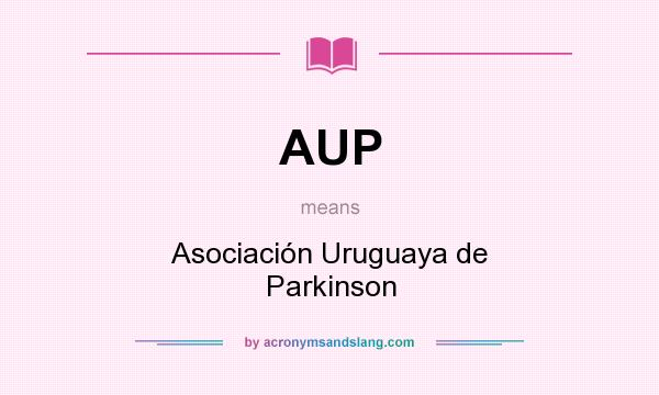 What does AUP mean? It stands for Asociación Uruguaya de Parkinson