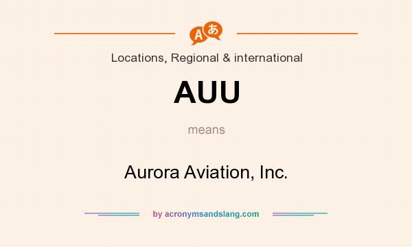 What does AUU mean? It stands for Aurora Aviation, Inc.