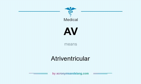 What does AV mean? It stands for Atriventricular