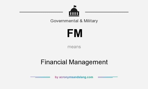 What does FM mean? It stands for Financial Management