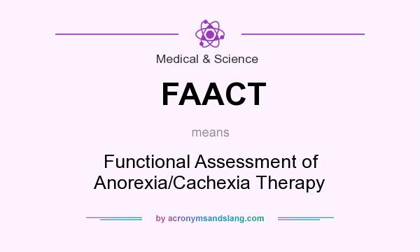 What does FAACT mean? It stands for Functional Assessment of Anorexia/Cachexia Therapy