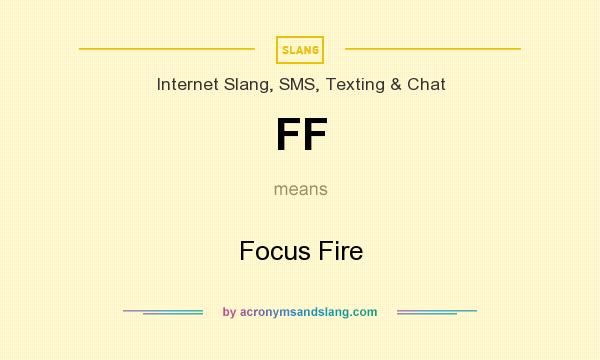 What does FF mean? It stands for Focus Fire