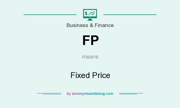 What does FP mean? It stands for Fixed Price