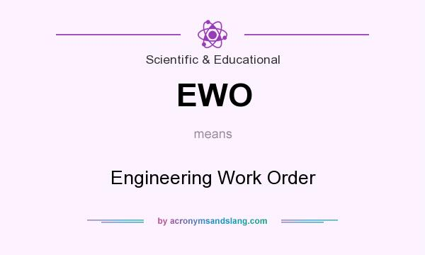 What does EWO mean? It stands for Engineering Work Order