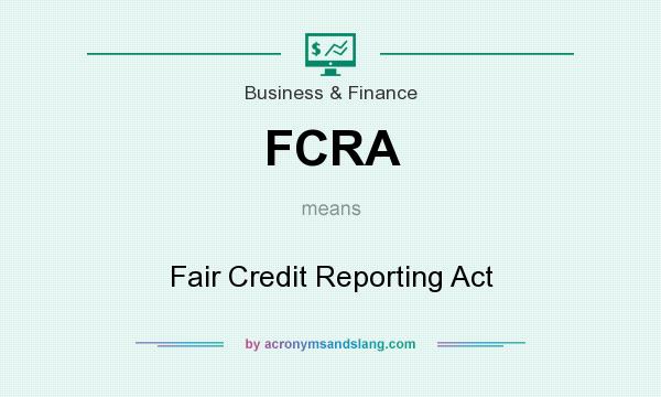 What does FCRA mean? It stands for Fair Credit Reporting Act
