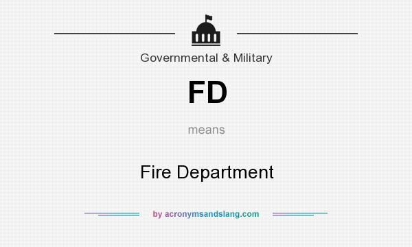 What does FD mean? It stands for Fire Department