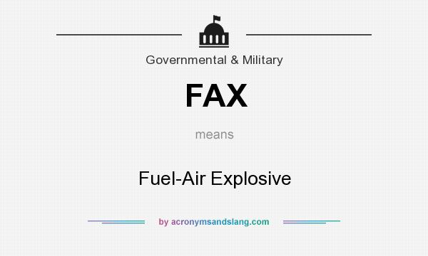 What does FAX mean? It stands for Fuel-Air Explosive