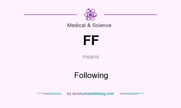 What does FF mean? It stands for Following