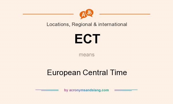 What does ECT mean? It stands for European Central Time