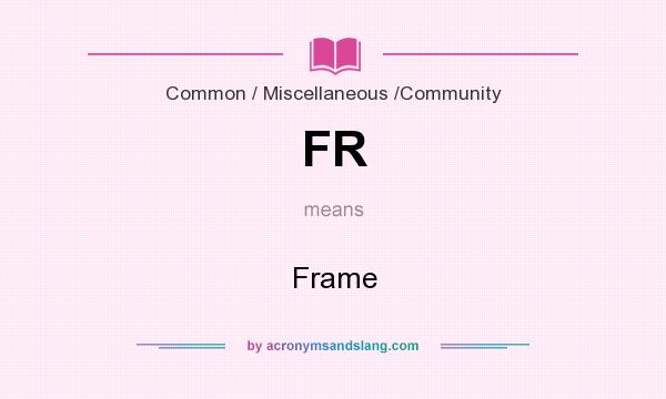 What does FR mean? It stands for Frame