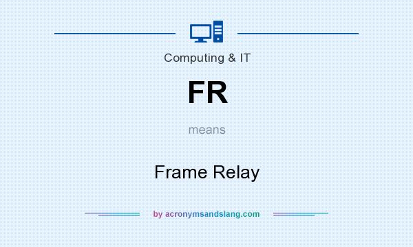 What does FR mean? It stands for Frame Relay
