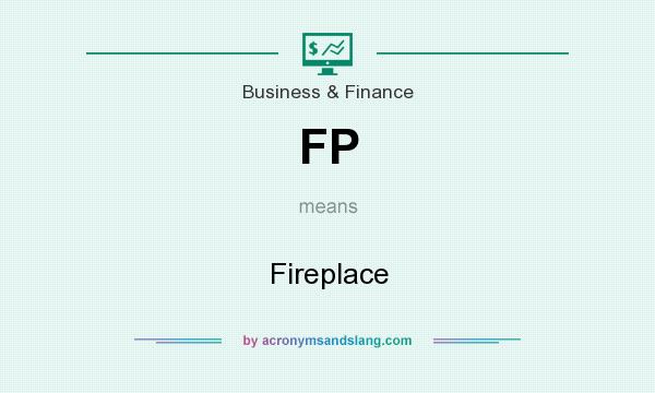 What does FP mean? It stands for Fireplace