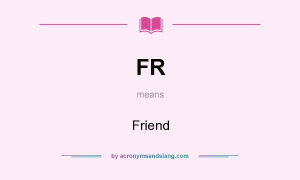 What does FR mean? It stands for Friend