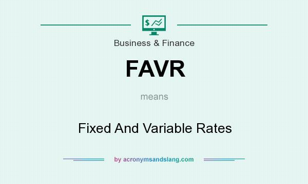 What does FAVR mean? It stands for Fixed And Variable Rates