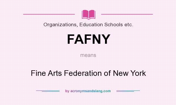 What does FAFNY mean? It stands for Fine Arts Federation of New York