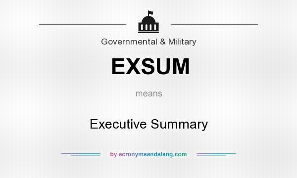 What does EXSUM mean? It stands for Executive Summary