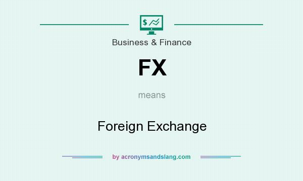 What does FX mean? It stands for Foreign Exchange