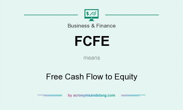 What does FCFE mean? It stands for Free Cash Flow to Equity