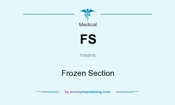 What does FS mean? It stands for Frozen Section