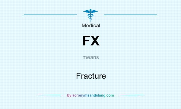 What does FX mean? It stands for Fracture