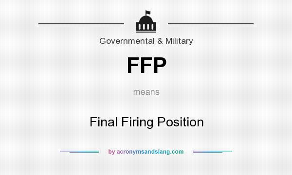 What does FFP mean? It stands for Final Firing Position