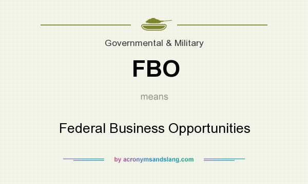 What does FBO mean? It stands for Federal Business Opportunities