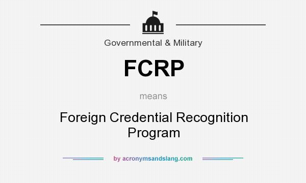 What does FCRP mean? It stands for Foreign Credential Recognition Program