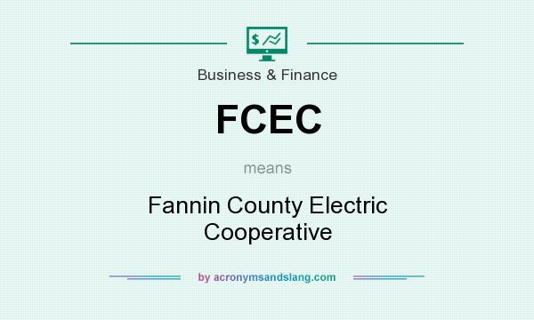 What does FCEC mean? It stands for Fannin County Electric Cooperative
