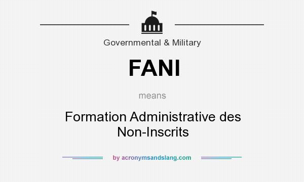 What does FANI mean? It stands for Formation Administrative des Non-Inscrits