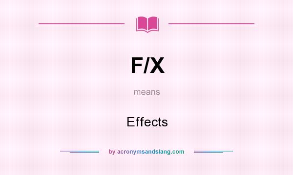 What does F/X mean? It stands for Effects