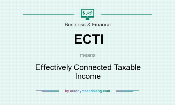 What does ECTI mean? It stands for Effectively Connected Taxable Income