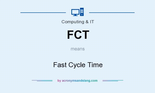 What does FCT mean? It stands for Fast Cycle Time