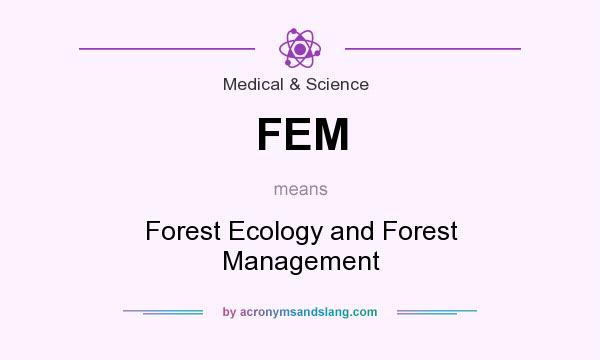 What does FEM mean? It stands for Forest Ecology and Forest Management