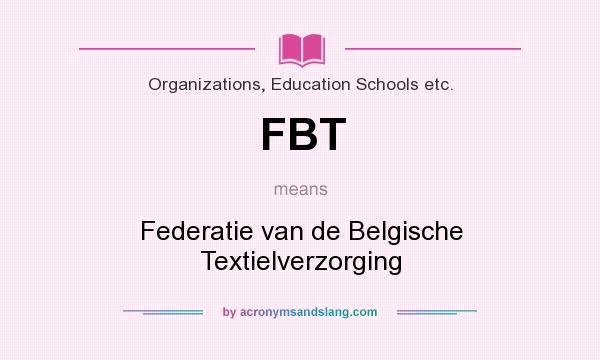 What does FBT mean? It stands for Federatie van de Belgische Textielverzorging