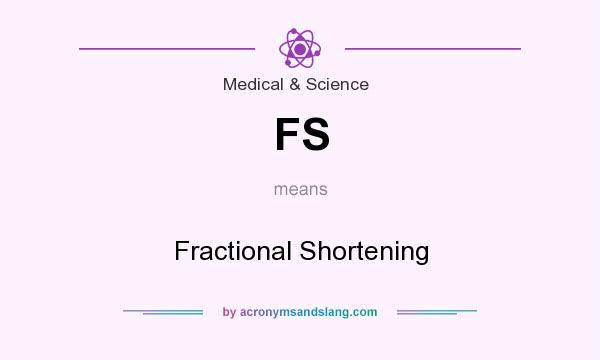 What does FS mean? It stands for Fractional Shortening