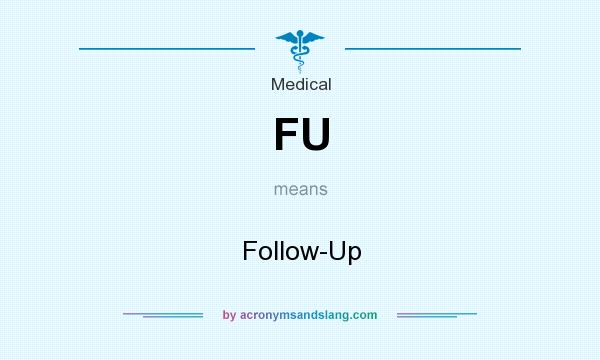 What does FU mean? It stands for Follow-Up