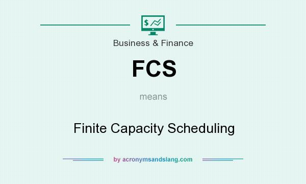 What does FCS mean? It stands for Finite Capacity Scheduling