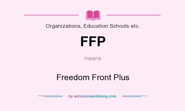 What does FFP mean? It stands for Freedom Front Plus