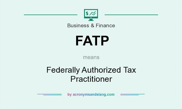 What does FATP mean? It stands for Federally Authorized Tax Practitioner
