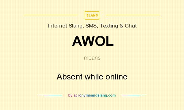 What does AWOL mean? It stands for Absent while online