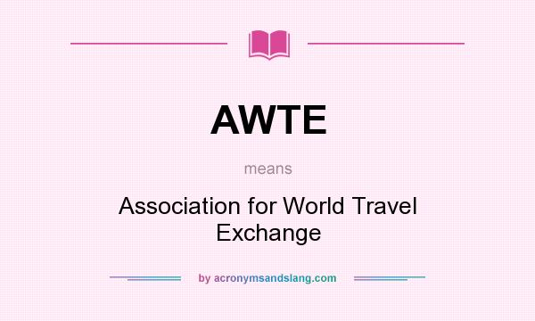 What does AWTE mean? It stands for Association for World Travel Exchange