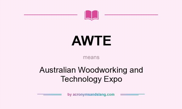 What does AWTE mean? It stands for Australian Woodworking and Technology Expo