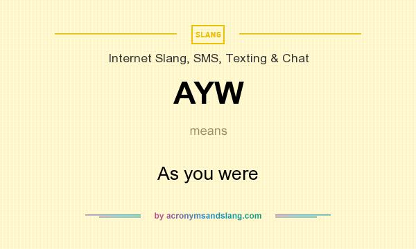 What does AYW mean? It stands for As you were