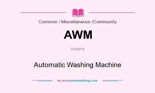 What does AWM mean? It stands for Automatic Washing Machine